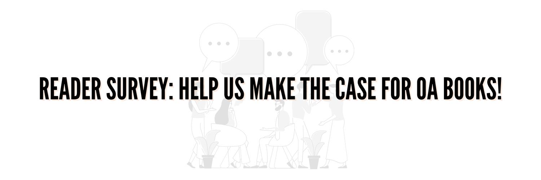 Reader survey help us make the case for OA books!